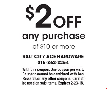 $2 off any purchase of $10 or more. With this coupon. One coupon per visit. Coupons cannot be combined with Ace Rewards or any other coupons. Cannot be used on sale items. Expires 2-23-18.