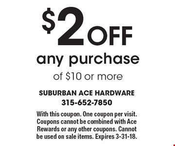 $2 Off any purchase of $10 or more. With this coupon. One coupon per visit. Coupons cannot be combined with Ace Rewards or any other coupons. Cannot be used on sale items. Expires 3-31-18.