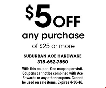 $5 Off any purchase of $25 or more. With this coupon. One coupon per visit. Coupons cannot be combined with Ace Rewards or any other coupons. Cannot be used on sale items. Expires 4-30-18.