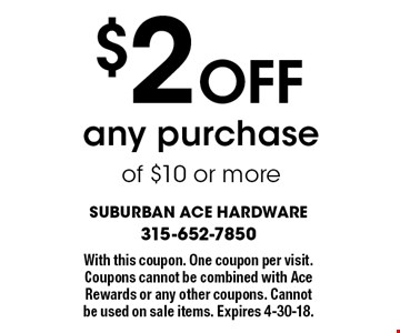 $2 Off any purchase of $10 or more. With this coupon. One coupon per visit. Coupons cannot be combined with Ace Rewards or any other coupons. Cannot be used on sale items. Expires 4-30-18.
