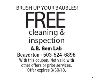 BRUSH UP YOUR BAUBLES! FREE cleaning & inspection. With this coupon. Not valid with other offers or prior services. Offer expires 3/30/18.