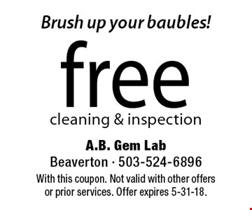 Brush up your baubles! free cleaning & inspection. With this coupon. Not valid with other offers or prior services. Offer expires 5-31-18.