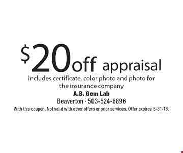 $20 off appraisal includes certificate, color photo and photo for the insurance company. With this coupon. Not valid with other offers or prior services. Offer expires 5-31-18.