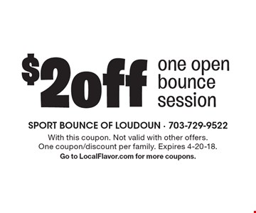 $2 off one open bounce session. With this coupon. Not valid with other offers. One coupon/discount per family. Expires 4-20-18. Go to LocalFlavor.com for more coupons.