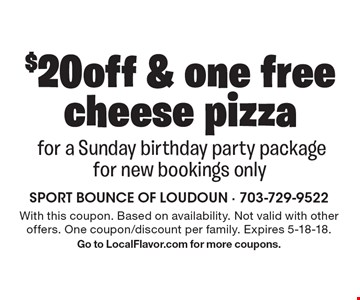 $20 off & one free cheese pizza for a Sunday birthday party package. For new bookings only. With this coupon. Based on availability. Not valid with other offers. One coupon/discount per family. Expires 5-18-18. Go to LocalFlavor.com for more coupons.