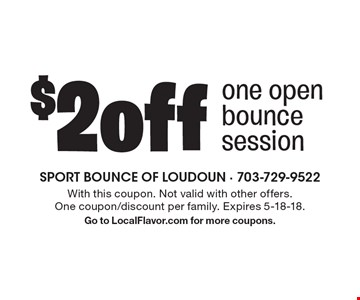 $2 off one open bounce session. With this coupon. Not valid with other offers. One coupon/discount per family. Expires 5-18-18. Go to LocalFlavor.com for more coupons.