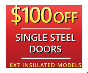 $100 off single steel doors. 8x7 insulated models. Exp. 5-4-18.
