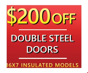 $200 off double steel doors. 16x7 insulated models. Exp. 5-4-18.