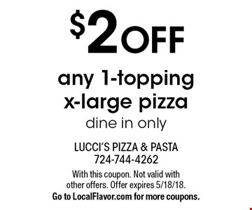 $2 OFF any 1-topping x-large pizza dine in only. With this coupon. Not valid with other offers. Offer expires 5/18/18. Go to LocalFlavor.com for more coupons.