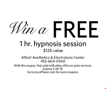 Win a FREE 1 hr. hypnosis session $125 value. With this coupon. Not valid with other offers or prior services. Expires 2-28-18.Go to LocalFlavor.com for more coupons.