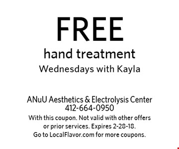 FREE hand treatment Wednesdays with Kayla. With this coupon. Not valid with other offers or prior services. Expires 2-28-18.Go to LocalFlavor.com for more coupons.