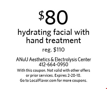 $80 hydrating facial with hand treatment reg. $110. With this coupon. Not valid with other offers or prior services. Expires 2-28-18.Go to LocalFlavor.com for more coupons.