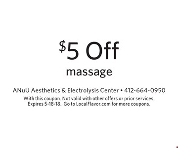 $5 Off massage. With this coupon. Not valid with other offers or prior services. Expires 5-18-18. Go to LocalFlavor.com for more coupons.