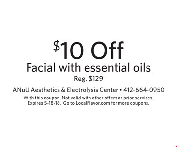 $10 Off Facial with essential oils (Reg. $129). With this coupon. Not valid with other offers or prior services. Expires 5-18-18. Go to LocalFlavor.com for more coupons.