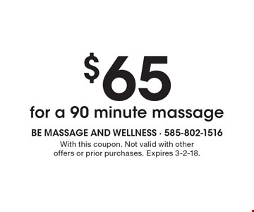 $65 for a 90 minute massage. With this coupon. Not valid with other offers or prior purchases. Expires 3-2-18.