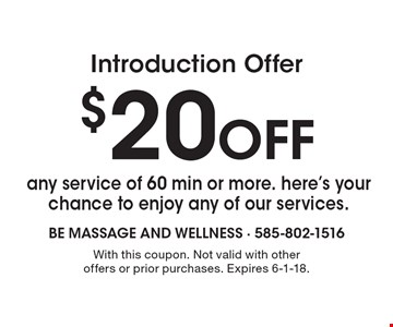 Introduction Offer. $20 OFF any service of 60 min or more. Here's your chance to enjoy any of our services. With this coupon. Not valid with other offers or prior purchases. Expires 6-1-18.