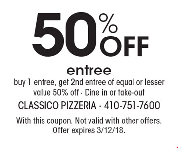 50% Off entree buy 1 entree, get 2nd entree of equal or lesser value 50% off - Dine in or take-out. With this coupon. Not valid with other offers. Offer expires 3/12/18.