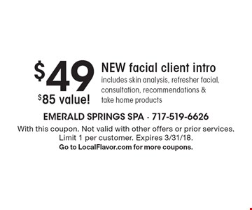 $85 value! $49 NEW facial client intro. Includes skin analysis, refresher facial, consultation, recommendations & take home products. With this coupon. Not valid with other offers or prior services. Limit 1 per customer. Expires 3/31/18. Go to LocalFlavor.com for more coupons.