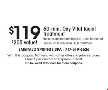 $205 value! $119 60-min. Oxy-Vital facial. Treatment includes microdermabrasion, peel, treatment serum, collagen mask, LED treatment. With this coupon. Not valid with other offers or prior services. Limit 1 per customer. Expires 3/31/18. Go to LocalFlavor.com for more coupons.
