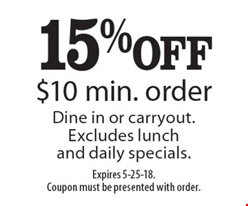 15% OFF $10 min. order Dine in or carryout. Excludes lunch and daily specials. Expires 5-25-18. Coupon must be presented with order.