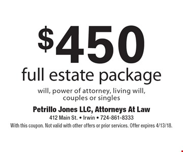 $450 full estate package will, power of attorney, living will, couples or singles. With this coupon. Not valid with other offers or prior services. Offer expires 4/13/18.