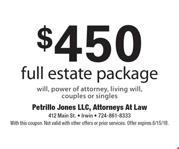 $450 full estate package. Will, power of attorney, living will, couples or singles. With this coupon. Not valid with other offers or prior services. Offer expires 6/15/18.