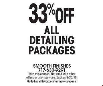 33% OFF ALL DETAILING PACKAGES. With this coupon. Not valid with other offers or prior services. Expires 3/30/18. Go to LocalFlavor.com for more coupons.