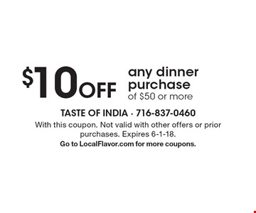 $10 Off any dinner purchaseof $50 or more. With this coupon. Not valid with other offers or prior purchases. Expires 6-1-18.Go to LocalFlavor.com for more coupons.