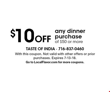 $10 off any dinner purchase of $50 or more. With this coupon. Not valid with other offers or prior purchases. Expires 7-13-18. Go to LocalFlavor.com for more coupons.
