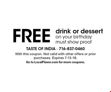 Free drink or dessert on your birthday. Must show proof. With this coupon. Not valid with other offers or prior purchases. Expires 7-13-18. Go to LocalFlavor.com for more coupons.