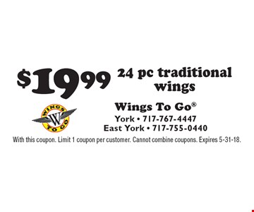 $19.99 24 pc traditional wings. With this coupon. Limit 1 coupon per customer. Cannot combine coupons. Expires 5-31-18.