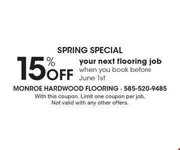 SPRING SPECIAL 15% Off your next flooring job when you book before June 1st. With this coupon. Limit one coupon per job. Not valid with any other offers.