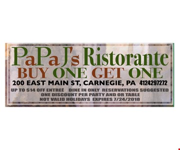 BUY ONE GET ONE - UP TO $14 ENTREE - DINE IN ONLY