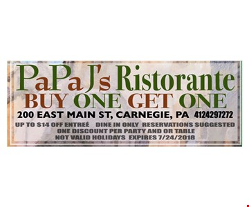 BUY ONE GET ONE  - up to $14 Entree