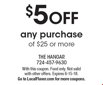$5 OFF any purchase of $25 or more. With this coupon. Food only. Not valid with other offers. Expires 6-15-18. Go to LocalFlavor.com for more coupons.