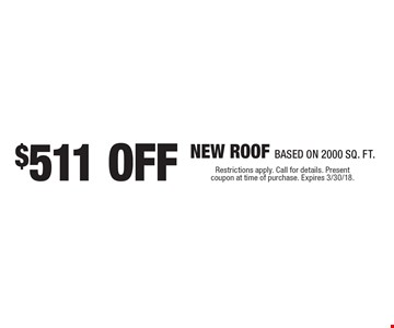 $511 OFF NEW ROOF BASED ON 2000 SQ. FT.. Restrictions apply. Call for details. Present coupon at time of purchase. Expires 3/30/18.