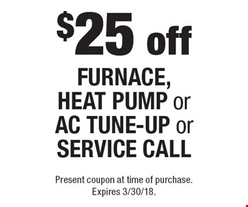 $25 off FURNACE,HEAT PUMP or AC TUNE-UP or SERVICE CALL. Present coupon at time of purchase. Expires 3/30/18.