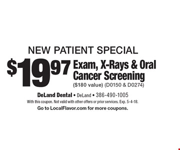 New Patient Special $19.97 Exam, X-Rays & Oral Cancer Screening ($180 value) (D0150 & D0274). With this coupon. Not valid with other offers or prior services. Exp. 5-4-18. Go to LocalFlavor.com for more coupons.