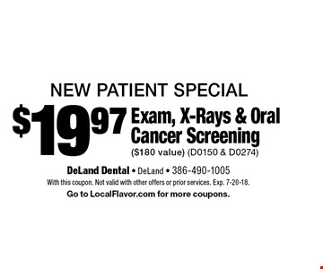 New Patient Special $19.97 Exam, X-Rays & Oral Cancer Screening ($180 value) (D0150 & D0274). With this coupon. Not valid with other offers or prior services. Exp. 7-20-18. Go to LocalFlavor.com for more coupons.
