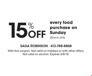 15% OFF every food purchase on Sunday dine in only. With this coupon. Not valid on holidays or with other offers. Not valid on alcohol. Expires 3/9/18.