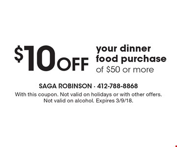$10 OFF your dinner food purchase of $50 or more. With this coupon. Not valid on holidays or with other offers. Not valid on alcohol. Expires 3/9/18.