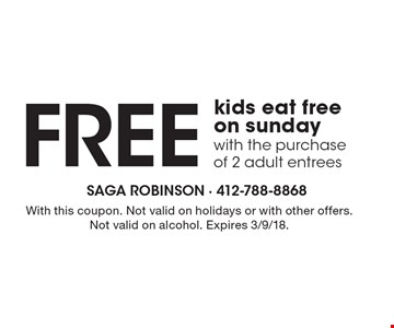 FREE kids eat free on sunday with the purchase of 2 adult entrees. With this coupon. Not valid on holidays or with other offers. Not valid on alcohol. Expires 3/9/18.
