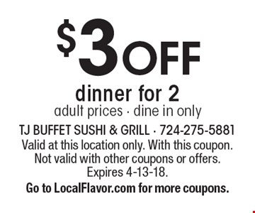 $3 OFF dinner for 2. Adult prices, dine in only. Valid at this location only. With this coupon. Not valid with other coupons or offers. Expires 4-13-18. Go to LocalFlavor.com for more coupons.