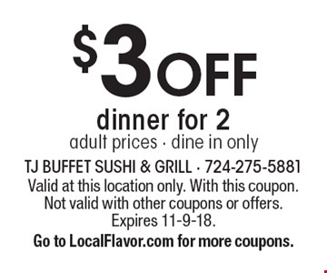 $3 OFF dinner for 2. Adult prices - dine in only. Valid at this location only. With this coupon. Not valid with other coupons or offers. Expires 11-9-18. Go to LocalFlavor.com for more coupons.