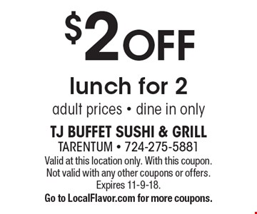 $2 OFF lunch for 2 adult prices - dine in only. Valid at this location only. With this coupon. Not valid with any other coupons or offers. Expires 11-9-18. Go to LocalFlavor.com for more coupons.