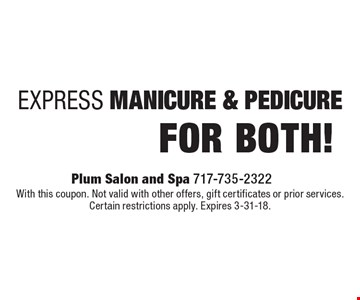 Express Manicure & Pedicure $49 for both! With this coupon. Not valid with other offers, gift certificates or prior services. Certain restrictions apply. Expires 3-31-18.