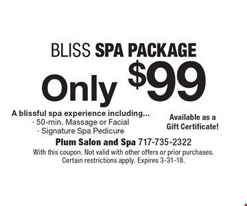 Only $99 bliss spa package. A blissful spa experience including...- 50-min. Massage or Facial - Signature Spa Pedicure. With this coupon. Not valid with other offers or prior purchases. Certain restrictions apply. Expires 3-31-18.