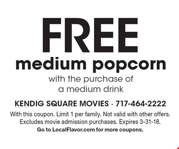 Free medium popcorn with the purchase of a medium drink. With this coupon. Limit 1 per family. Not valid with other offers. Excludes movie admission purchases. Expires 3-31-18. Go to LocalFlavor.com for more coupons.