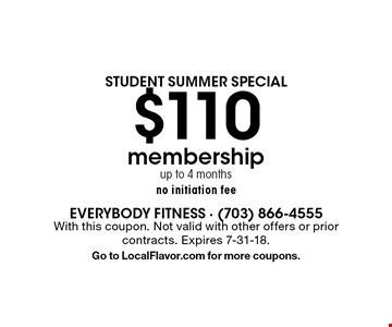 Student Summer Special. $110 membership. Up to 4 months. No initiation fee. With this coupon. Not valid with other offers or prior contracts. Expires 7-31-18. Go to LocalFlavor.com for more coupons.