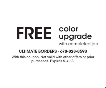 free color upgrade with completed job. With this coupon. Not valid with other offers or prior purchases. Expires 5-4-18.